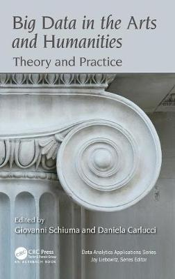 Big Data in the Arts and Humanities: Theory and Practice - Data Analytics Applications (Hardback)