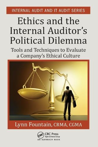 Ethics and the Internal Auditor's Political Dilemma: Tools and Techniques to Evaluate a Company's Ethical Culture - Internal Audit and IT Audit (Paperback)