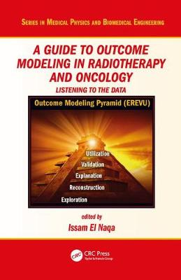 A Guide to Outcome Modeling In Radiotherapy and Oncology: Listening to the Data - Series in Medical Physics and Biomedical Engineering (Hardback)
