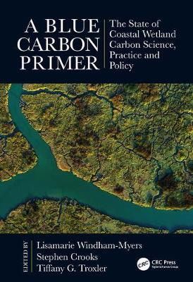 A Blue Carbon Primer: The State of Coastal Wetland Carbon Science, Practice and Policy - CRC Marine Science (Hardback)