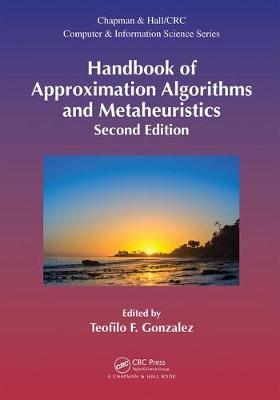 Handbook of Approximation Algorithms and Metaheuristics, Second Edition: Two-Volume Set - Chapman & Hall/CRC Computer and Information Science Series (Hardback)