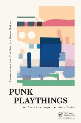Punk Playthings: Provocations for 21st Century Game Makers (Paperback)