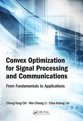 Convex Optimization for Signal Processing and Communications: From Fundamentals to Applications (Hardback)