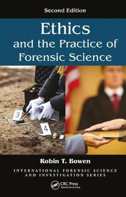 Ethics and the Practice of Forensic Science, Second Edition - International Forensic Science and Investigation (Hardback)