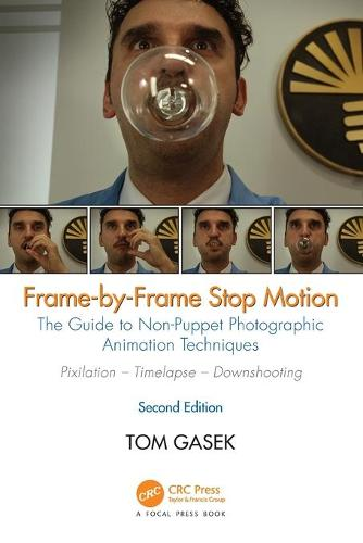 Frame-By-Frame Stop Motion: The Guide to Non-Puppet Photographic Animation Techniques, Second Edition (Paperback)