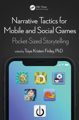 Narrative Tactics for Mobile and Social Games: Pocket-Sized Storytelling (Paperback)