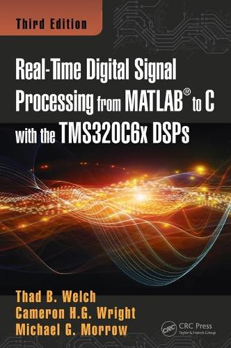 Real-Time Digital Signal Processing from MATLAB to C with the TMS320C6x DSPs, Third Edition (Hardback)