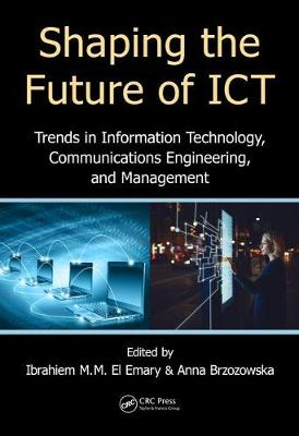 Shaping the Future of ICT: Trends in Information Technology, Communications Engineering, and Management (Hardback)