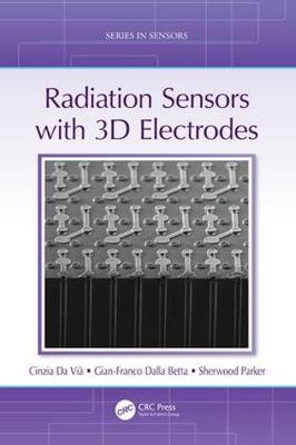 Radiation Sensors with 3D Electrodes - Series in Sensors (Hardback)