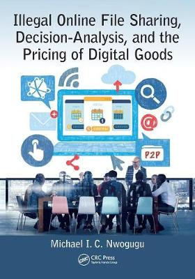 Illegal Online File Sharing, Decision-Analysis, and the Pricing of Digital Goods (Paperback)