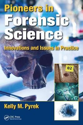 Pioneers in Forensic Science: Innovations and Issues in Practice (Hardback)