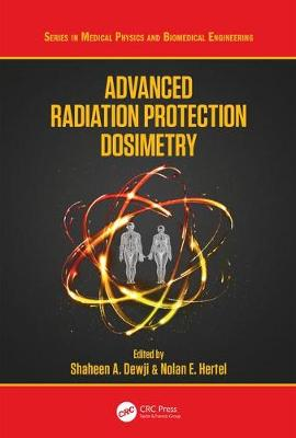 Advanced Radiation Protection Dosimetry - Series in Medical Physics and Biomedical Engineering (Hardback)