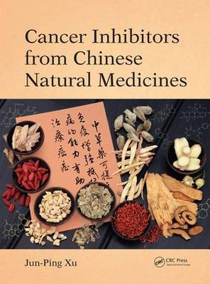 Cancer Inhibitors from Chinese Natural Medicines (Hardback)