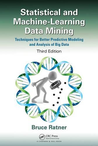 Statistical and Machine-Learning Data Mining, Third Edition: Techniques for Better Predictive Modeling and Analysis of Big Data, Third Edition (Hardback)