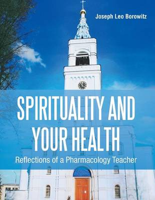 Spirituality and Your Health: Reflections of a Pharmacology Teacher (Paperback)