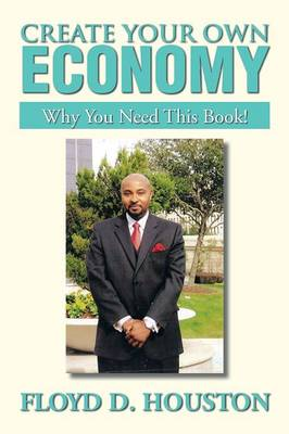 Create Your Own Economy: Why You Need This Book! (Paperback)
