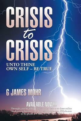 Crisis to Crisis: Unto Thine Own Self - Be True (Paperback)