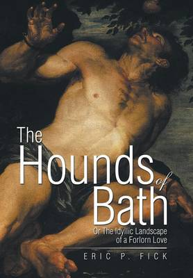 The Hounds of Bath: Or the Idyllic Landscape of a Forlorn Love (Hardback)