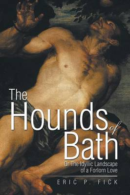 The Hounds of Bath: Or the Idyllic Landscape of a Forlorn Love (Paperback)