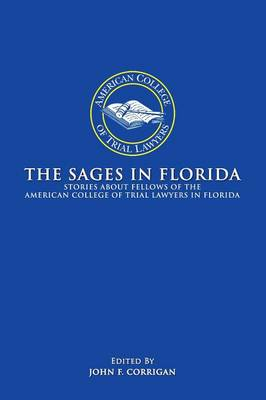 The Sages in Florida: Stories about Fellows of the American College of Trial Lawyers in Florida (Paperback)