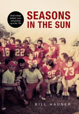 Seasons in the Sun: Small College Football, Music and Growing Up in the '70's (Hardback)