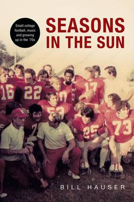 Seasons in the Sun: Small College Football, Music and Growing Up in the '70's (Paperback)