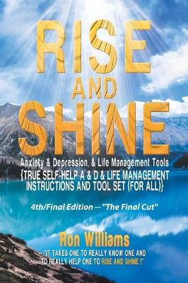 Rise and Shine: Anxiety & Depression: {self Help A & D & Life Management Instructions and Tool Set (for All} (Paperback)