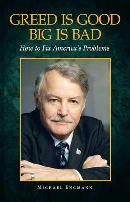 Greed Is Good Big Is Bad: How to Fix America's Problems (Paperback)