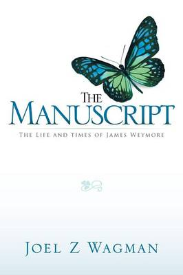 The Manuscript: The Life and Times of James Weymore (Paperback)
