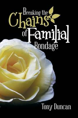 Breaking the Chains of Familial Bondage (Paperback)