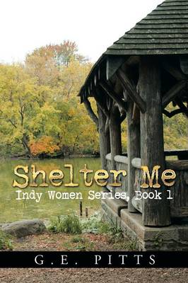 Shelter Me: Indy Women Series, Book 1 (Paperback)