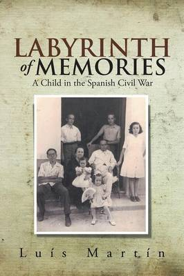Labyrinth of Memories: A Child in the Spanish Civil War (Paperback)