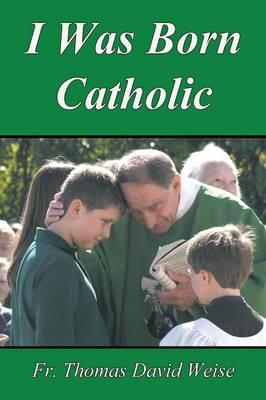 I Was Born Catholic (Paperback)