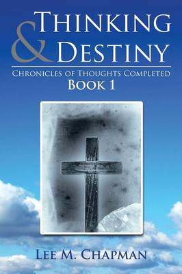 Thinking & Destiny: Chronicles of Thoughts Completed: Book 1 (Paperback)