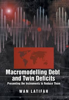 Macromodeling Debt and Twin Deficits: Presenting the Instruments to Reduce Them (Hardback)