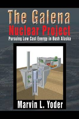 The Galena Nuclear Project: Pursuing Low Cost Energy in Bush Alaska (Paperback)