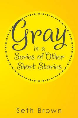 Gray in a Series of Other Short Stories (Paperback)