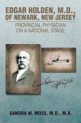 Edgar Holden, M.D. of Newark, New Jersey: Provincial Physician on a National Stage (Paperback)
