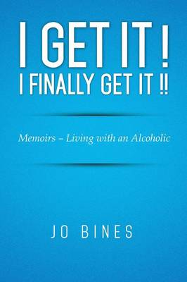 I Get It ! I Finally Get It !!: Memoirs - Living with an Alcoholic (Paperback)