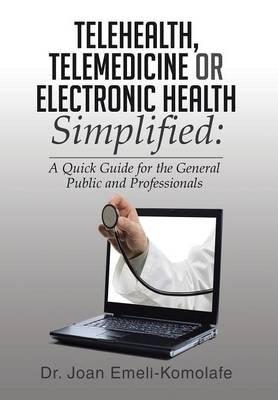 Telehealth, Telemedicine or Electronic Health Simplified (Hardback)