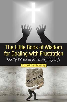The Little Book of Wisdom for Dealing with Frustration: Godly Wisdom for Everyday Life (Paperback)
