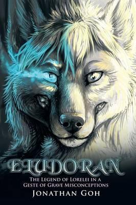 Eludoran: The Legend of Lorelei in a Geste of Grave Misconceptions (Paperback)