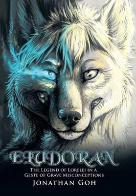 Eludoran: The Legend of Lorelei in a Geste of Grave Misconceptions (Hardback)