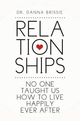 Relationships: No One Taught Us How to Live Happily Ever After (Paperback)