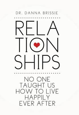 Relationships: No One Taught Us How to Live Happily Ever After (Hardback)