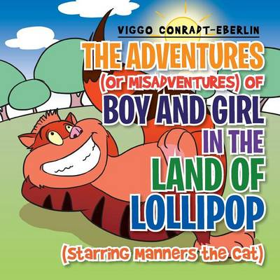 The Adventures (or Misadventures) of Boy and Girl in the Land of Lollipop (Starring Manners the Cat) (Paperback)