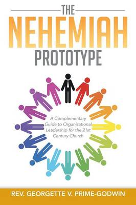The Nehemiah Prototype: A Complementary Guide to Organizational Leadership for the 21st Century Church (Paperback)