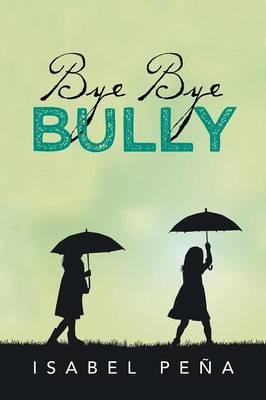 Bye Bye Bully (Paperback)