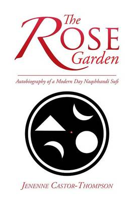 The Rose Garden: Autobiography of a Modern Day Naqshbandi Sufi (Paperback)