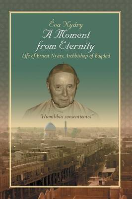 A Moment from Eternity: Life of Ernest Nyary, Archbishop of Baghdad (Paperback)